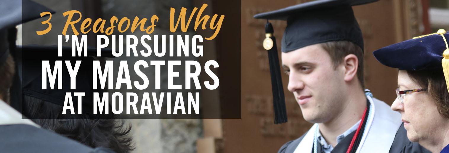 3 Reasons I'm Pursuing My Masters at Moravian