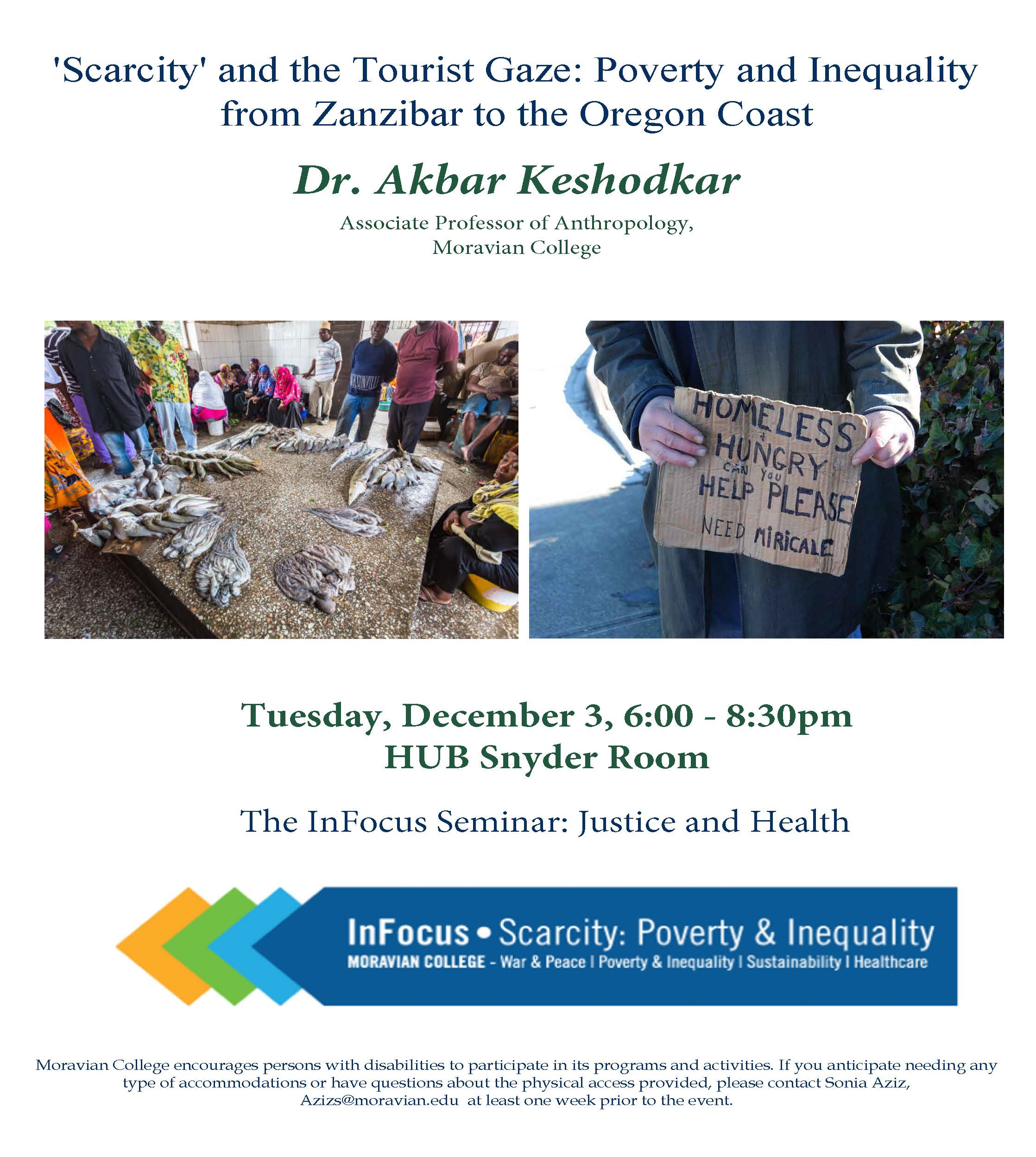 'Scarcity' and the Tourist Gaze: Poverty and Inequality from Zanzibar to the Oregon Coast Dr. Akbar Keshodkar Associate Professor of Anthropology, Moravian College Tuesday, December 3, 6:00 - 8:30pm  HUB Snyder Room   The InFocus Seminar: Justice and Health